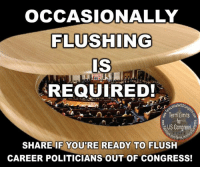Memes, Limited, and Politicians: OCCASIONALLY  FLUSHING  IS  REQUIRED!  tstorUSCo  Term Limits  US Congress  com Aermuin  SHARE IF YOURE READY TO FLUSH  CAREER POLITICIANS OUT OF CONGRESS!
