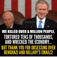 Donald Trump, Memes, and Thank You: Occupy Democrats  WE KILLED OVER AMILLIONPEOPLE,  TORTURED TENS OFTHOUSANDS  AND WRECKED THE ECONOMY  BUT THANK YOU FOR OBSESSING OVER  BENGHAZI AND HILLARY'S EMAILS! Donald Trump always leaves this part out…