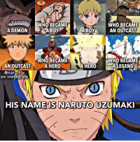 Anime, Birthday, and Instagram: OCGYOVOWH0 BECAME  ADEMONLABOY  WHO BECAME  BOYAN OUTCAST  WHO BECAME  HRO A HEROALEGEND  WHO BECAME  AN OUTCAST  @naru.t.o  on instagram  HIS NAMEIS NARUTO UZUMAKI 💛HAPPY BIRTHDAY NARUTO!!!💛 He's come so far :') He means so much to me & he's still my fav anime character since I said that under my last bday post about him back in 2016, & ofc even before then😁❤️ I've been saving this edit that was inspired by @nejiangel for a long time now to post specially for today😄 No qotd this time, just wish Naruto a Happy Birthday in the comments!!👏🎉