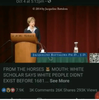 Black Lives Matter, Horses, and Love: Oct 4 at 5:12pm .  0 2014 by Jacqueline Battalora  CHONA TEURACE  JACQUELINE BATTA LORA PH.D., JD. 맞  FROM THE HORSES MOUTH: WHITE  SCHOLAR SAYS WHITE PEOPLE DIDNT  EXIST BEFORE 1681.... See More  87.9K 3K Comments 26K Shares 293K Views Regrann from @pro_truth_aboriginal_sun So if Wight(White) people didn't exist before 1681, so shouldn't the same be said about Black people which was created in the same year. What were you calling yourselves before 1681. So cut the bullshit 👉 Black Lives Matter, Black Power, Black Love, Black Unity, etc.. You are not 'Black' period 😒😒😒 _____ You are the aboriginals(Originals or Antediluvian People) or Copper-colored Races found by PALE SKIN EUROPEANS _____ YOU ARE NOT A CASTE SYSTEM PAWN ON THE BLACK AND WHITE MASONIC CHESS BOARD. You are a person apart of a Tribal Nation.