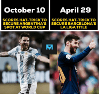 Absolute hero! 🙌: October 10  April 29  SCORES HAT-TRICKTO  SECURE ARGENTINA'S  SPOT AT WORLD CUP  SCORES HAT-TRICK TO  SECURE BARCELONA'S  LALIGA TITLE Absolute hero! 🙌