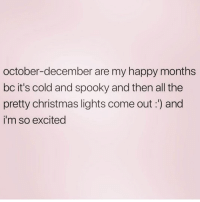 Christmas, Memes, and Wine: october-december are my happy months  bc it's cold and spooky and then all the  pretty christmas lights come out:) and  i'm so excited Someone get me a mulled wine immediately 🍷 Follow @northwitch69 @northwitch69 @northwitch69 @northwitch69