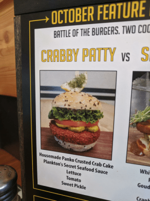 """Definitely, SpongeBob, and Cake: OCTOBER FEATURE  BATTLE OF THE BURGERS. TWO CO  CRABBY PATTY vs S  Housemade Panko Crusted Crab Cake  Whi  Plankton's Secret Seafood Sauce  Lettuce  Goud  Tomato  Sweet Pickle  Cranh  LESS Definitely interested in how they got that """"Secret Sauce"""" recipe"""