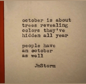 All Year: october is about  trees revealing  colors they've  hidden all year  people have  an october  as well  JmStorm