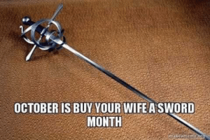 More memes that made me giggle: OCTOBER IS BUY YOUR WIFE A SWORD  MONTH  makeamemeorg More memes that made me giggle