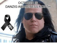 Danzig, Case, and October: OCTOBER IS  DANZIG AWARENESS MONTH In case you didnt know.  #danzigmemes #october #danzigawarenessmonth