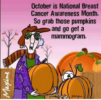 Dank, Breast Cancer, and Cancer: October is National Breast  Cancer Awareness Month.  So grab those pumpkins  and go get a  mammogram #jussayin