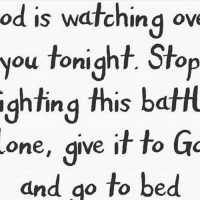 Crazy, Go to Sleep, and God: od is watching ove  you tonight. Stop  ghting this battl  one, give it to Go  and go to bed. You've been a crazy wreck trying to be the boss in this adversity, worry or stress. How's it working for you? It isn't! Try something new. Go to sleep and give all your worries to God! Tell that worry and stress committee that meets inside your head every night to sit down and hush up! realtalk realtalkkim