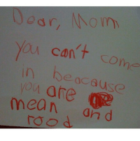 Means, Ods, and Comely: od r, Mom  you can't come  in beacause  mean and rood