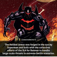 Continuing Batman week with the hellbat suit! • dccomics detectivecomics comics dccomicheroes dccomicvillains hero villain heroes villains justiceleague unitethe7 dccomicstudios dccu dccomicfacts dailycomics comic comicfacts dailycomicfacts: ODAILYCOMIC  FACTS  The Hellbat armor was forged in the sun by  Superman and built with the collective  efforts of the JLA for Batman to handle  large-scale threats in extreme battle scenarios. Continuing Batman week with the hellbat suit! • dccomics detectivecomics comics dccomicheroes dccomicvillains hero villain heroes villains justiceleague unitethe7 dccomicstudios dccu dccomicfacts dailycomics comic comicfacts dailycomicfacts