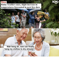 Clothes, Memes, and News: ODAY  Rainy weather eases, slight increase in  temperatures forecasted in next few days  weset you thinking  Wah heng ah, now can finally  hang my clothes to dry already! Only my mother will be happy with this kind of news 😂