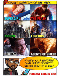 Memes, SoundCloud, and TV Shows: ODCAST QUESTION OF THE WEEK  A  THE FLASH  SUPERGIRL  ARROW  LEGENDS  GOTHAM  AGENTS OF SHIELD  WHAT'S YOUR FAVORITE  CAND LEAST FAVORITED  SUPERHERO TV SHOW?  PODCAST LINK IN BIO! [🚨 Podcast Link in Bio] Poll time, Super Friends: What's your current favorite (AND LEAST FAVORITE) superhero show on TV right now? -- Favorite for me is a no-brainer: TheFlash. It's consistently entertaining every week. As for least favorite... it's a toss up between Gotham and LegendsofTomorrow. Love the casts of both - it just feels like both shows are lacking an overarching story direction. What do you guys think? -- Be sure to listen to our latest podcast for last week's Podcast Question results. Subscribe on iTunes & Soundcloud and leave a review (we read them aloud on the show).