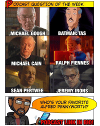 Batman, Friends, and Memes: ODCAST QUESTION OF THE WEEK  BATMAN: TAS  MICHAEL GOUGH  MICHAEL CAIN  RALPH FIENNES  SEAN PERTWEE  JEREMY IRONS  WHO'S YOUR FAVORITE  ALFRED PENNYWORTH?  DCASTUNKONGIOI 🚨 [Podcast Link in BIO] POLL TIME, Super Friends! In lieu of Ralph Fiennes' amazing performance of Alfred in the LegoBatman movie, I wanna know from you: who was YOUR favorite AlfredPennyworth? -- And be sure to listen to our latest podcast for last week's Podcast Question results. Subscribe on iTunes & Soundcloud and leave a review (we read them aloud on the show).