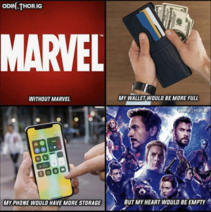 Phone, Heart, and Marvel: ODIN-THORIG  MARVEL  TM  MY WALLET WOULD BE MORE FULL  WITHOUT MARVEL  ODIN THORIG  BUT MY HEART WOULD BE EMPTY  MY PHONE WOULD HAVE MORE STORAGE  CRRASNCE CLIN I like marvel, but sometimes the fans are way too over the top
