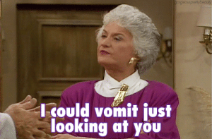 25 Timeless Golden Girls Memes and Quotables :: TV :: Galleries ...: oeBio  etybeauty  Could vomit just  looking at you 25 Timeless Golden Girls Memes and Quotables :: TV :: Galleries ...