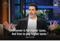 "Memes, Taxes, and Free: oever is for higher taxes,  feel free to pay higher taxes.""  Adam Carolla One-half of the Man Show hosts turned out to not be delusional, so we've got that going for us.   (VM)"