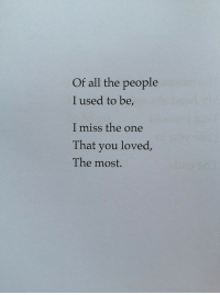 All The, One, and All: Of all the people  I used to be,  I miss the one  That you loved,  The most.