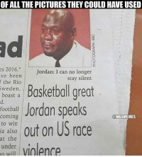 """They had to use the Crying Jordan one.: OF ALL THE PICTURES THEY COULD HAVE USED  cs 2016.""""  Jordan: I can no longer  ve been  stay silent  the Rio  Sweden,  boast a  Jordan speaks  football  coming  ONBAMEMES  out on US race  to win  ia also  at the  under violence They had to use the Crying Jordan one."""