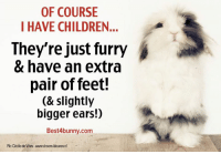 Children, Memes, and 🤖: OF COURSE  I HAVE CHILDREN...  They re just furry  & have an extra  pair of feet!  (& slightly  bigger ears!)  Best4bunny.com  Plc Cécie de Vries-wwdroomkleuren.nl Of course I have children... www.best4bunny.com