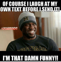 damn funny: OF COURSE ILAUGHAT MY  OWN TEXT BEFORE ISEND IT!  'MTHAT DAMN FUNNY!
