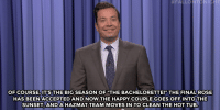"<p><b>- Jimmy Fallon's Monologue; August 2, 2016</b></p><p>[ <a href=""http://www.nbc.com/the-tonight-show/video/bachelorette-season-finale-tips-for-rio-olympic-swimmers-monologue/3078625"" target=""_blank"">Part 1</a> / <a href=""http://www.nbc.com/the-tonight-show/video/donald-trump-kicked-out-a-crying-baby-tonight-show-netflix-picks-monologue/3078626"" target=""_blank"">Part 2</a> ]</p>: OF COURSE,IT'S THE BIG SEASON OF THE BACHELORETTE!"" THE FINALROSE  HAS BEENACCEPTED AND NOW THE HAPPY COUPLE GOES OFF INTO THE  SUNSET ANDA HAZMAT TEAM MOVES IN TO CLEAN THE HOT TUB. <p><b>- Jimmy Fallon's Monologue; August 2, 2016</b></p><p>[ <a href=""http://www.nbc.com/the-tonight-show/video/bachelorette-season-finale-tips-for-rio-olympic-swimmers-monologue/3078625"" target=""_blank"">Part 1</a> / <a href=""http://www.nbc.com/the-tonight-show/video/donald-trump-kicked-out-a-crying-baby-tonight-show-netflix-picks-monologue/3078626"" target=""_blank"">Part 2</a> ]</p>"