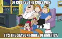 Finals, Funny, and Cubs: OF COURSE THE CUBS WIN  ITS THE SEASON FINALE OFAMERICA