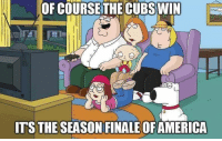 Memes, Cubs, and 🤖: OF COURSE THE CUBS WIN  ITS THE SEASON FINALE OFAMERICA