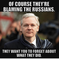 of course: OF COURSE THEY'RE  BLAMING THE RUSSIANS  THEY WANT YOU TO FORGET ABOUT  WHAT THEY DID