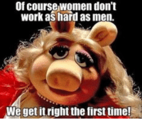 donte: Of course women don't  work a  hard as men.  We get it right the first time!