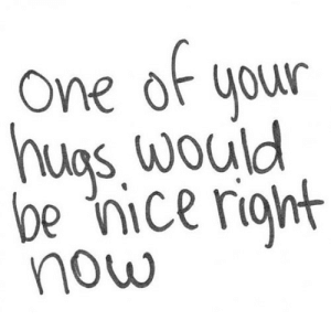 https://iglovequotes.net/: of  e  One  your  hugs. would  be nice right  now https://iglovequotes.net/
