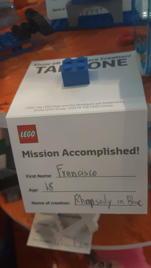 Lego, Stan, and Rhapsody: of  eat  E ONE  ace Creation!  Show off  TA  LEGO, the LEGO logo and the Minifigure are trademarks  of the LEGO Group. 2019 The LEGO Group.  LEGO  Mission Accomplished!  Yanasco  First Name:  Age:  Rhapsody in Bue  Name of creation:  ou We stan Francisco