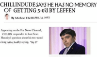 """I got this from @melee.hell.v2 , who got it from @trevor.catlin: OF GETTING 5-0 d BY LEFFEN  By Melee HellAPRIL 14, 20XX  Appearing on the Fox News Channel,  CHILLIN responded to host Sean  Hannity's question about his ten-montl  -long twitter fuedby saying, """"My B"""" I got this from @melee.hell.v2 , who got it from @trevor.catlin"""