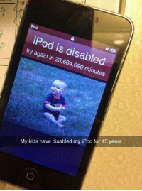 """Complex, How To, and Ipod: of  iPod is disabled  try again in 23,664,690 minutes  My kids have disabled my iPod for 45 years iPod Is Disabled - LOLOLOL. Yessss. """"The kids know how to use this thing better than I do."""" The more complex the technology, the easier it is for the little ones to bung it up."""