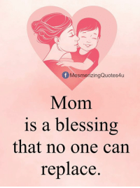 mesmerized: Of Mesmer izingQuotes4u  Mom  is a blessing  that no one can  replace.