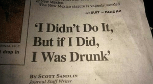 New Mexico: of  New  Mexico  The New Mexico statute is vaguely wo  worded  See SUIT on PAGE A2  T Didn't Do It,  But if I Did,  I Was Drunk  RNAL FILE  drop in  BY SCOTT SANDLIN  Journal Staff Writer