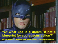 """A Dream, Batman, and Memes: """"Of what use is a dream, if not a  blueprint for courageous action?""""  Bruce Wayne in """"Batman: The Movie"""" (1966), starring Adam West"""