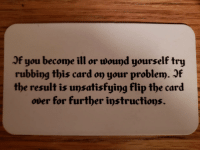 Doctor, Phone, and Business: Of you become ill or wound yourself try  rubbing this card on your problem. )f  the result is unsatisfying flip the card  over for further instructions. This is my doctors business card. On the other side is his address and phone number 😃