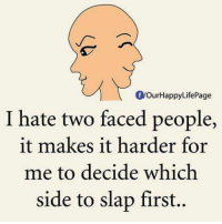 Memes, Two-Face, and 🤖: Of yourHappyLifePage  I hate two faced people,  it makes it harder for  me to decide which  side to slap first..