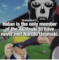 Did u know? C- @narutofacts_: OFACT  Hidan is the only member  of the Akatsuki to have  never met Naruto Uzumaki. Did u know? C- @narutofacts_