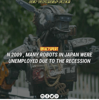 Memes, Japan, and 🤖: OFACTSPERT  N 2009, MANY ROBOTS IN JAPAN WERE  UNEMPLOYED DUE TO THE RECESSION Japan Robots