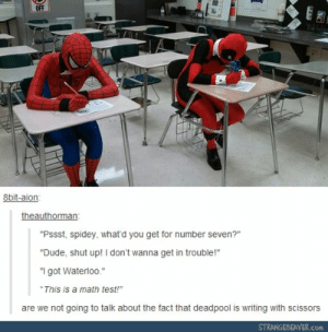 ": OFF  8bit-aion  theauthorman  ""Pssst, spidey, what'd you get for number seven?""  ""Dude, shut up! I don't wanna get in trouble!""  ""I got Waterloo.""  This is a math test!  are we not going to talk about the fact that deadpool is writing with scissors  STRANGEBEAVER.com"