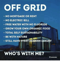 Who wants to make this happen with me cus I'm ready: OFF GRID  NO MORTGAGE OR RENT  NO ELECTRIC BILL  FREE WATER WITH NO FLUORIDE  GROW YOUR OWN ORGANIC FOOD  TOTAL SELF SUSTAINABILITY  BE WITH NATURE  STILL HAVE EVERY MODERN LUXURY  WHO'S WITH ME?  anonews Who wants to make this happen with me cus I'm ready