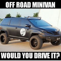 Would you..? Also does anyone notice anything very weird about the front door?: OFF ROAD MINIVAN  EVE-LETER  WOULD YOU DRIVE IT? Would you..? Also does anyone notice anything very weird about the front door?