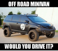 off roading: OFF ROAD MINIVAN  WOULD YOU DRNEITP