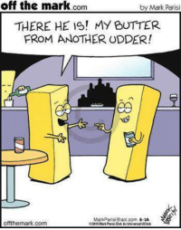 Memes, aol.com, and World: off the mark  by Mark Parisi  Com  THERE HE IS! MY BUTTER  FROM ANOTHER UDDER!  MarkParisi aol.com  8.28  offthemark.com  e2015MarkParis Dis Universa UClok From a recent margarine-al episode of 'As the World Churns.'