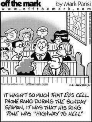 """Phone, Sunday, and Hell: off the mark  by Mark Parisi  Www.offthemark.com  C  offitwinrk.com  IT WASN'T SO MUCH THAT EDS CELL  PHONE RANG DURING THE SUNDAY  SERMON, IT WAS THAT HIS RING  TONE WAS """"HIGHWAY TO HELL Hahaha only Christians will understand this"""