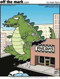Godzilla was fed up with people.: off the mark com  by Mark Parisi  E2013 Mark Parisi Dist by Universal UClick  Mark Parisi (@aol.com  offthemark.com  FIVE GUYS  Co- 8  Parisi, permission required for use Godzilla was fed up with people.