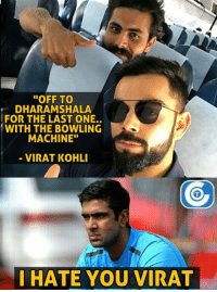 """Ravi Ashwinis angry with Virat Kohli.  (Disclaimer - Memes are for laugh, not to disrespect teams/players): """"OFF TO  DHARAMSHALA  FOR THE LAST ONE.  WITH THE BOWLING  MACHINE""""  VIRAT KOHLI  I HATE YOU VIRAT Ravi Ashwinis angry with Virat Kohli.  (Disclaimer - Memes are for laugh, not to disrespect teams/players)"""