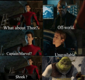 Shrek, Good, and Marvel: Off-world.  What about Thor?  Captain Marvel?Unavailablé  Shrek?  Good question Brilliant, But Brilliant