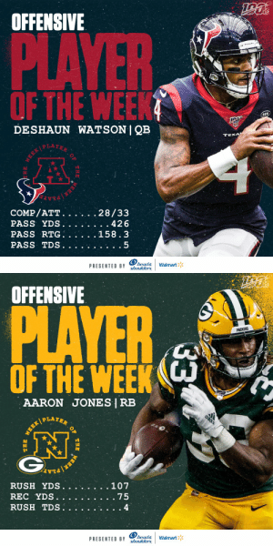 Offensive Players of the Week (Week 5):  AFC: @HoustonTexans QB @deshaunwatson  NFC: @packers RB @Showtyme_33   (by @Headshoulders) https://t.co/cz7lgPfkq5: OFFENSIVE  NFL  PLAYER  OF THE WEEK  RCN  DESHAUN WATSON | QB  TEXA  WEEKPLAYER  COMP/ATT.  PASS YDS.  PASS RTG  PASS TDS  28/33  . 426  158.3  head&  PRESENTED BY Shoulders  Walmart  WEEK  THE  E   OFFENSIVE  PLAYER  PACKERS  OF THE WEEK  AARON JONES | RB  PLAYER  .107  RUSH YDS.  REC YDS  RUSH TDS.  . 75  4  head&  PRESENTED BY shoulders  Walmart  33  OF  THE  WERK  WEEK/  THE Offensive Players of the Week (Week 5):  AFC: @HoustonTexans QB @deshaunwatson  NFC: @packers RB @Showtyme_33   (by @Headshoulders) https://t.co/cz7lgPfkq5